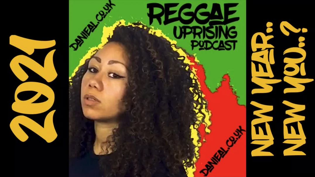 NEW YEAR..NEW YOU..? - REGGAE UPRISING PODCAST 2021 - DANIEAL